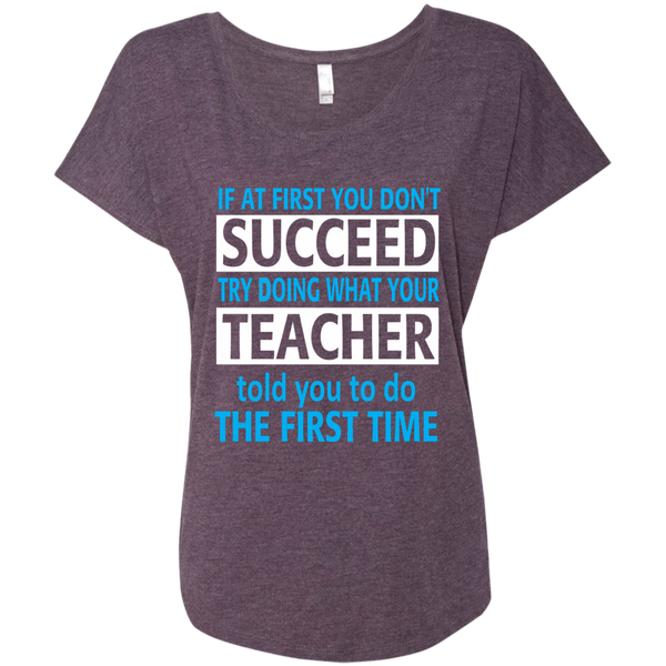 If at First you don't Succeed try doing what your Teacher told you to do the First Time Next Level Ladies Triblend Dolman Sleeve - TeachersLoungeShop - 6
