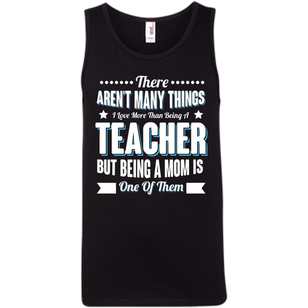 There aren't many things I Love more than being a Teacher but being a MOM is one of them 100% Ringspun Cotton Tank Top - TeachersLoungeShop - 1