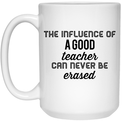 The Influence of a good teacher can never be erased  Mug - 15oz