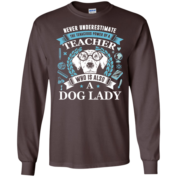 Never Underestimate the Tenacious Power of a Teacher who is also a Dog Lady LS Ultra Cotton Tshirt - TeachersLoungeShop - 5