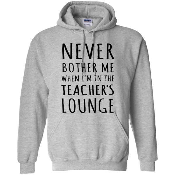 Never Bother Me When I'm in the Teacher's Lounge T-Shirt Hoodie - TeachersLoungeShop - 2