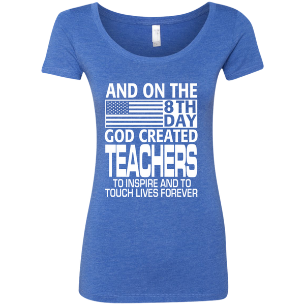 And on the 8th Day God Created Teachers to Inspire and to Touch Lives Forever Next Level Ladies Triblend Scoop - TeachersLoungeShop - 6