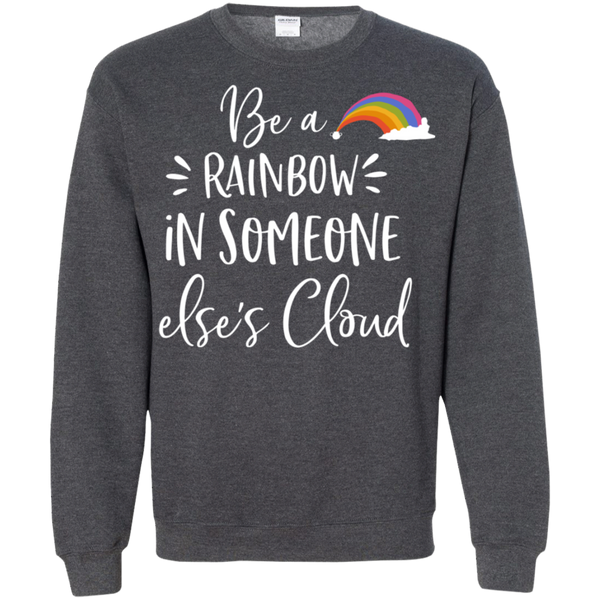 Be a rainbow in someone else's cloud  Pullover Sweatshirt  8 oz.