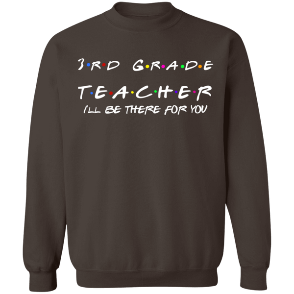 3rd Grade Teacher I'll Be There for you  Crewneck Pullover Sweatshirt  8 oz.