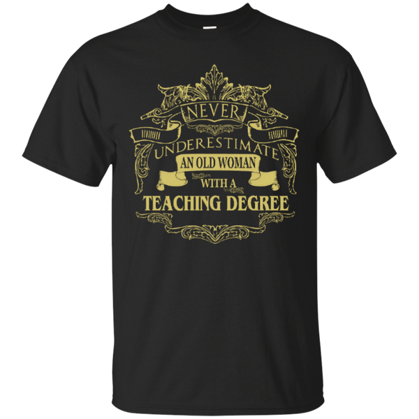 Never Underestimate An Old Woman With A Teaching Degree Cotton T-Shirt - TeachersLoungeShop - 1