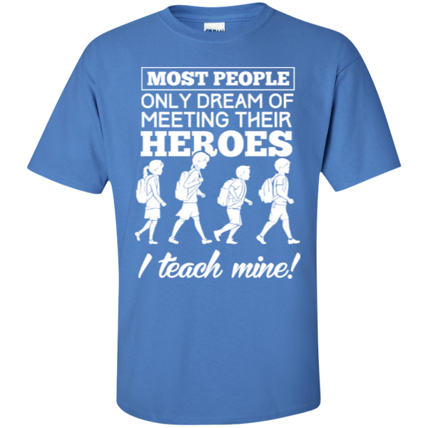 Most people only dream of meeting their heroes i teach mine  T-Shirt - TeachersLoungeShop - 3