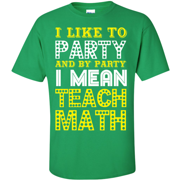 I Like to Party and by Party I Mean Teach Math  Cotton T-Shirt - TeachersLoungeShop - 9