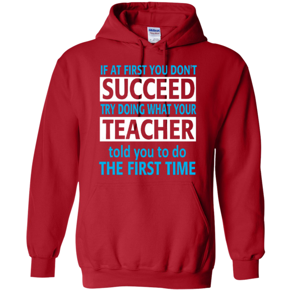If at First you don't Succeed try doing what your Teacher told you to do the First Time   Hoodie 8 oz - TeachersLoungeShop - 11