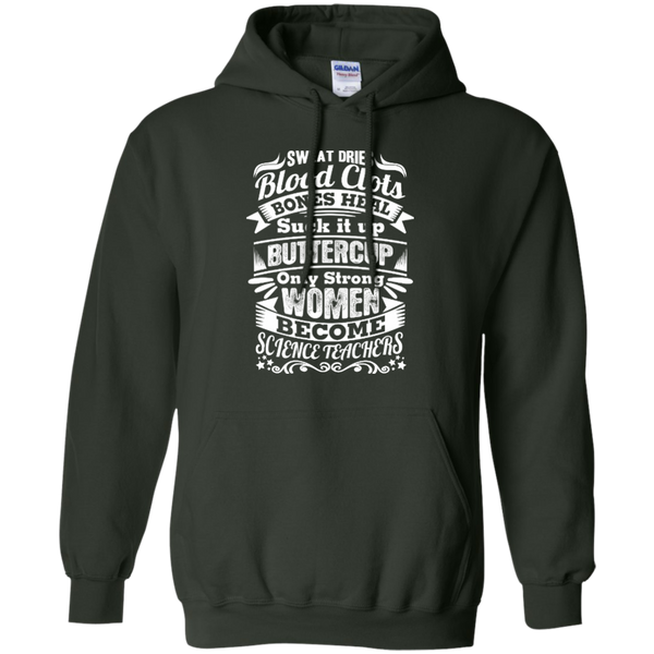 Sweat Dries Blood Clots Bones Heal Only Strong Women Become Science Teachers Pullover Hoodie 8 oz - TeachersLoungeShop - 10
