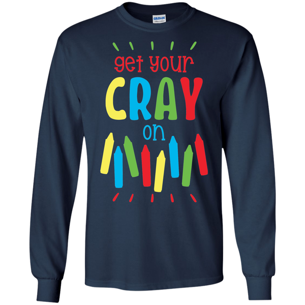 Get your Cray  On  LS Tshirt