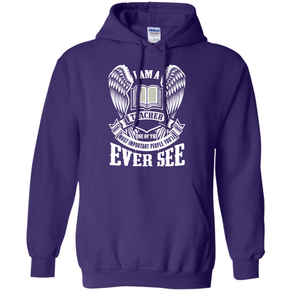 I am a Teacher One of the Most Important People You'll Ever See Pullover Hoodie 8 oz - TeachersLoungeShop - 10