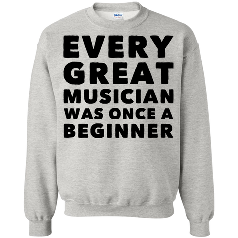 Every great musician was once a beginner  Sweatshirt