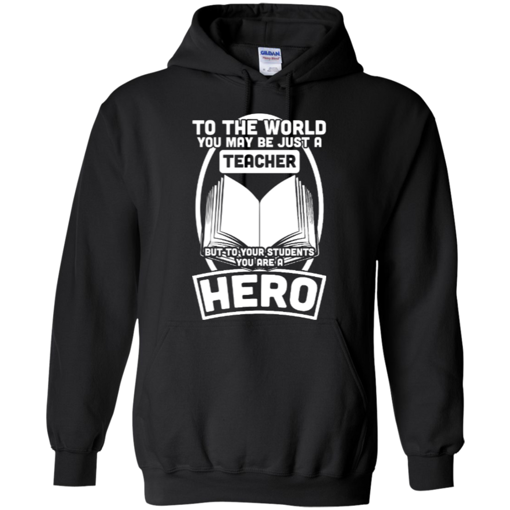 To The World You may be just A Teacher but to your students you are a Hero  Hoodie 8 oz - TeachersLoungeShop - 1