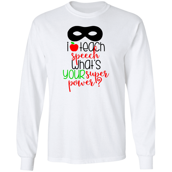 I teach speech what's yout super power LS T-Shirt