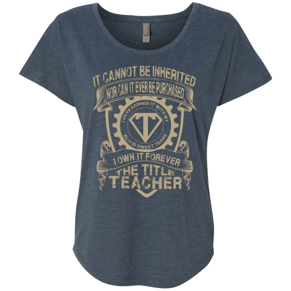 It cannot be inherited nor it ever be purchased I own it forever the title Teacher Ladies  Triblend Dolman Sleeve - TeachersLoungeShop - 1