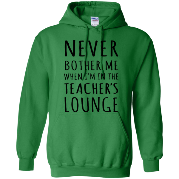 Never Bother Me When I'm in the Teacher's Lounge T-Shirt Hoodie - TeachersLoungeShop - 9