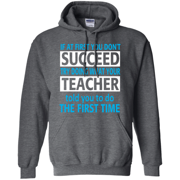 If at First you don't Succeed try doing what your Teacher told you to do the First Time   Hoodie 8 oz - TeachersLoungeShop - 3