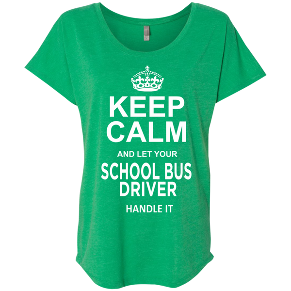 Keep Calm and let your School Bus Driver handle it Next Level Ladies Triblend Dolman Sleeve - TeachersLoungeShop - 9