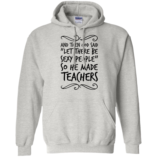"And then God Said ""Let there be sexy people "" so he made Teachers  Hoodie"