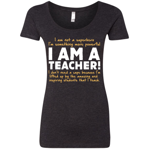 I am not a superhero I'm something more powerful I am a Teacher  Ladies Triblend Scoop - TeachersLoungeShop - 3