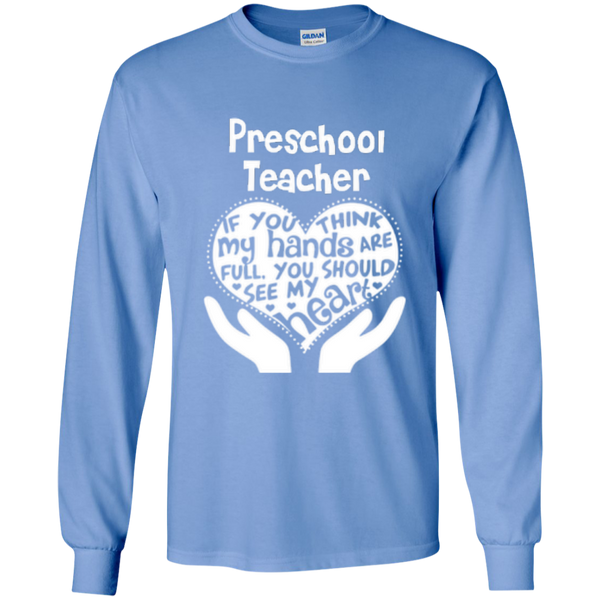 Preschool Teacher If You Think My Hands Are Full You Should See My Heart LS Ultra Cotton Tshirt - TeachersLoungeShop - 7