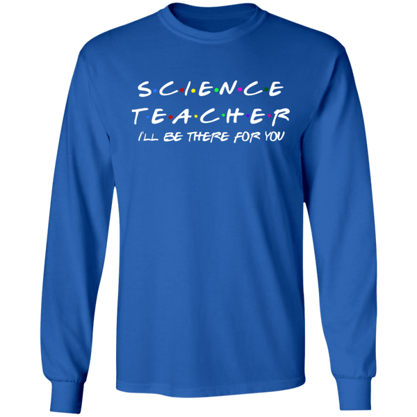 Science Teacher I'll be there for you LS .  T-Shirt