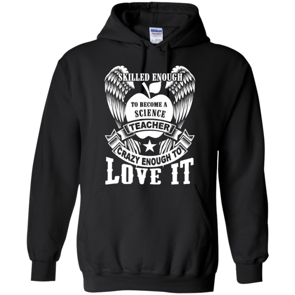 Skilled enough to become a Science Teacher crazy to love it T-shirt Hoodie - TeachersLoungeShop - 6