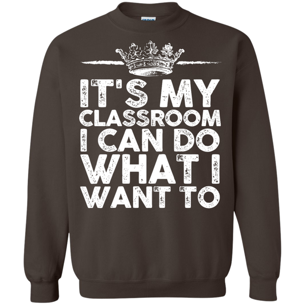 It's My Classroom I can do what i want  Crewneck Pullover Sweatshirt  8 oz - TeachersLoungeShop - 7