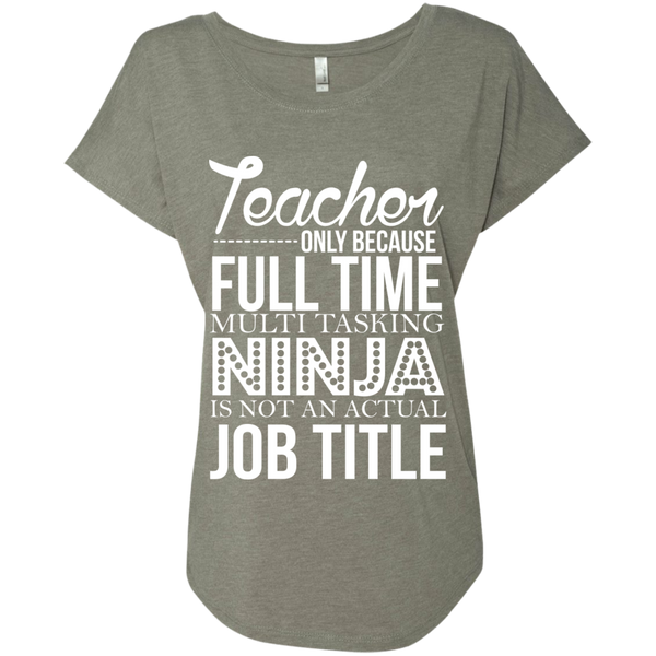 Teacher only Because Full Time Multi Tasking Ninja is not an actual Job Title  Ladies Triblend Dolman Sleeve - TeachersLoungeShop - 4