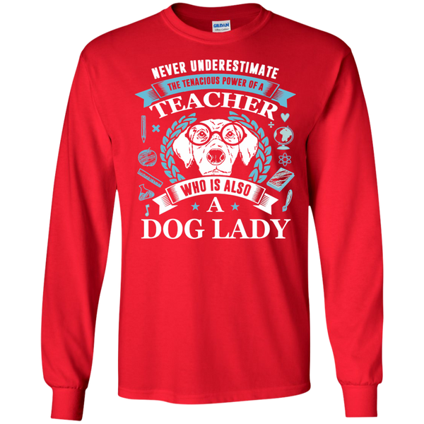 Never Underestimate the Tenacious Power of a Teacher who is also a Dog Lady LS Ultra Cotton Tshirt - TeachersLoungeShop - 1