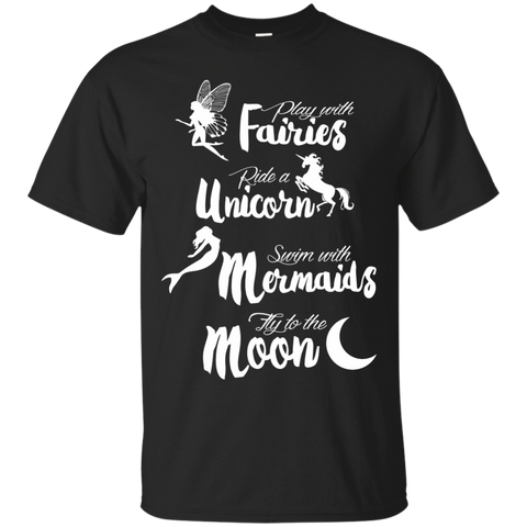 Play with Fairies Ride a Unicorn Swim with Mermaids Fly to the Moon Cotton T-Shirt - TeachersLoungeShop - 1