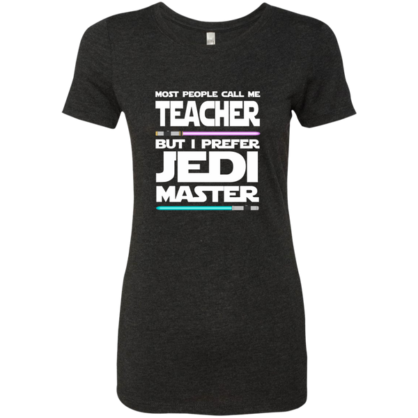 Most People Call Me Teacher But I Prefer Jedi Master Next Level Ladies Triblend T-Shirt - TeachersLoungeShop - 4