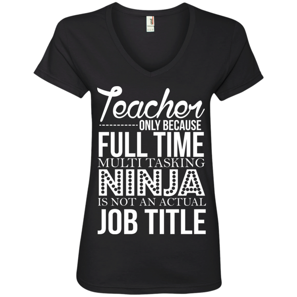Teacher only Because Full Time Multi Tasking Ninja is not an actual Job Title V-Neck Tee - TeachersLoungeShop - 1