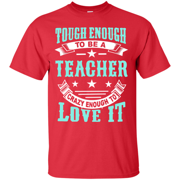 Tough Enough to be a Teacher Crazy Enough to Love It Cotton T-Shirt - TeachersLoungeShop - 8