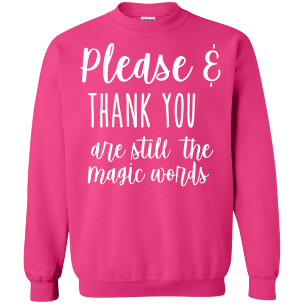 Please & Thank you are still the magic words Crewneck Pullover Sweatshirt  8 oz.