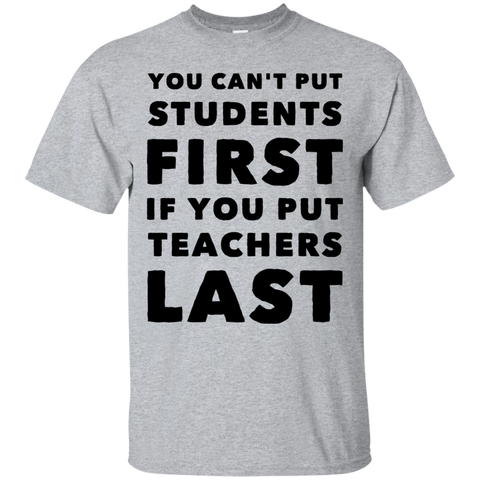 You can't put students first if you put Teachers Last Tshirt