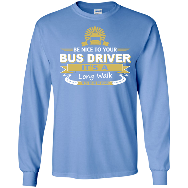 Be Nice to Your Bus Driver It's a Long Walk From Home to School LS Ultra Cotton Tshirt - TeachersLoungeShop - 5