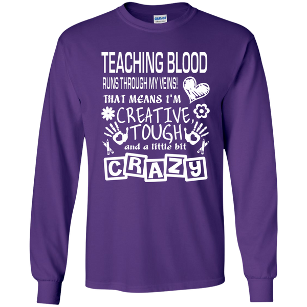 Teaching Blood Runs Through My Veins I'm Creative Tough and Crazy LS Ultra Cotton Tshirt - TeachersLoungeShop - 11