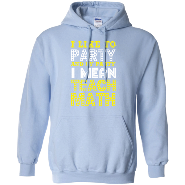 I Like to Party and by Party I mean Teach Math  Hoodie 8 oz - TeachersLoungeShop - 6