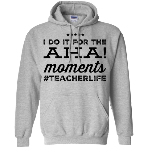 I Do it for the AHA !  moments #teacherlifePullover Hoodie