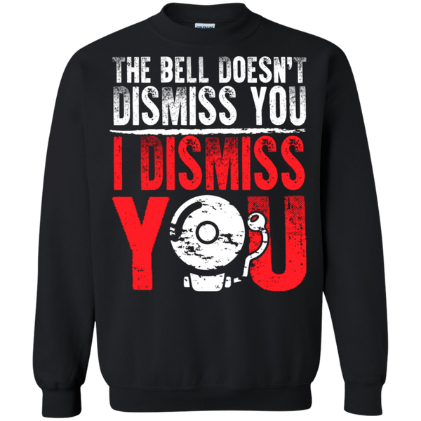 The Bell Doesn't Dismiss you I dismiss you Pullover Sweatshirt  8 oz - TeachersLoungeShop - 1