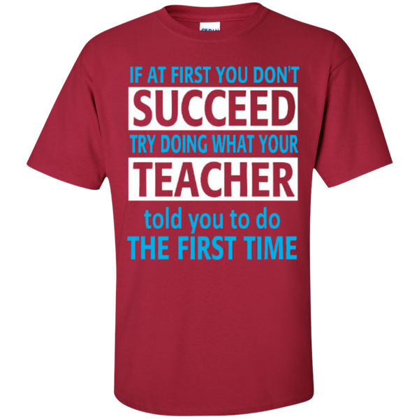 If at First you don't Succeed try doing what your Teacher told you to do the First Time  Cotton T-Shirt - TeachersLoungeShop - 3