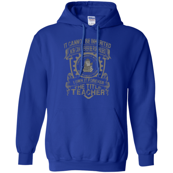It Cannot Be Inherited Nor Can It Ever Be Purchased I Own It Forever The Title Teacher Pullover Hoodie 8 oz - TeachersLoungeShop - 3