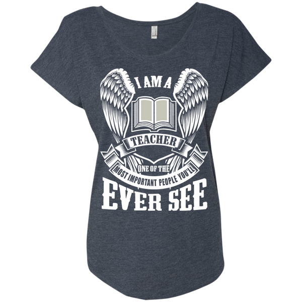 I am a Teacher One of the Most Important People You'll Ever See Next Level Ladies Triblend Dolman Sleeve - TeachersLoungeShop - 5