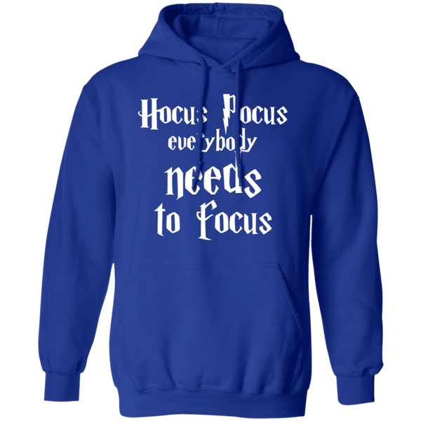 Hocus pocus everybody needs to focus .  Hoodie 8 oz.