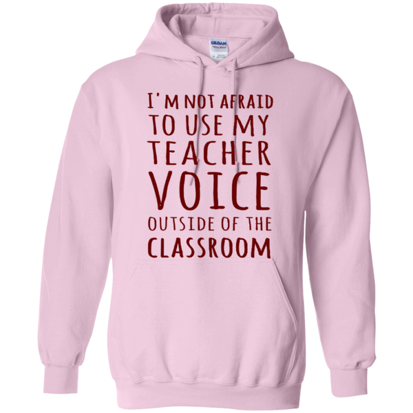 I'm not Afraid to use my Teacher Voice Outside of the Classroom T-shirt Hoodie - TeachersLoungeShop - 1
