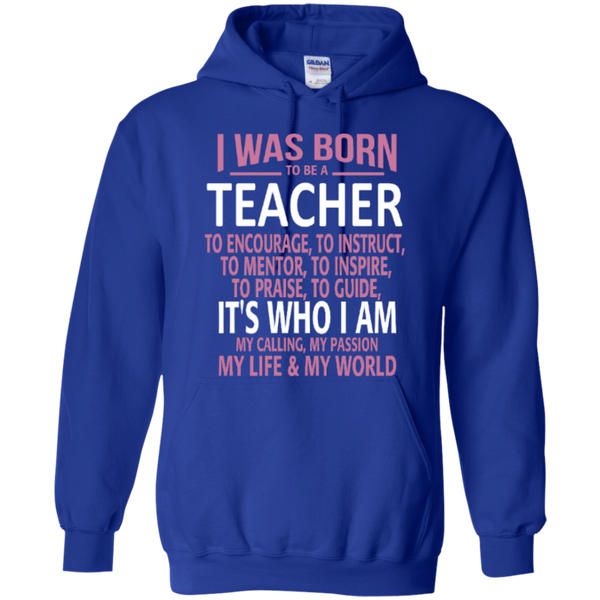 i-was-born-to-be-a-teacher-its-who-i-am-my-calling-my-passion-my-life-my-world  Hoodie 8 oz - TeachersLoungeShop - 8