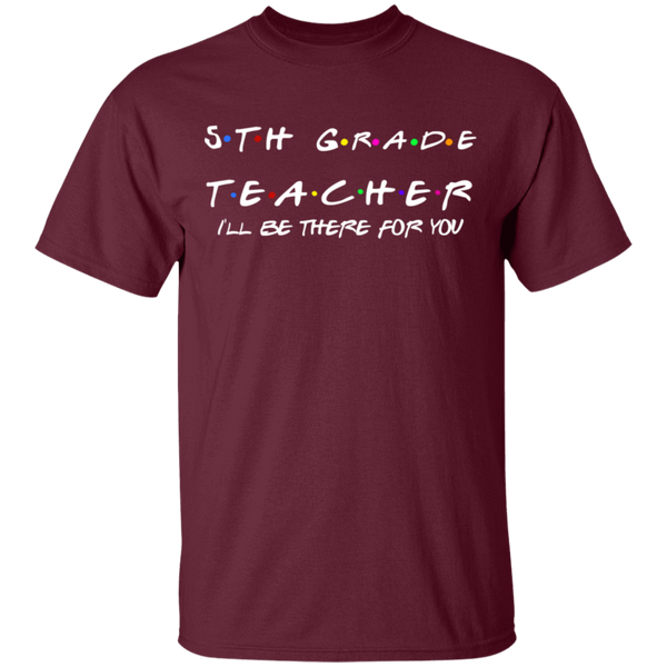 5th Grade Teacher I'll Be There for you .  T-Shirt