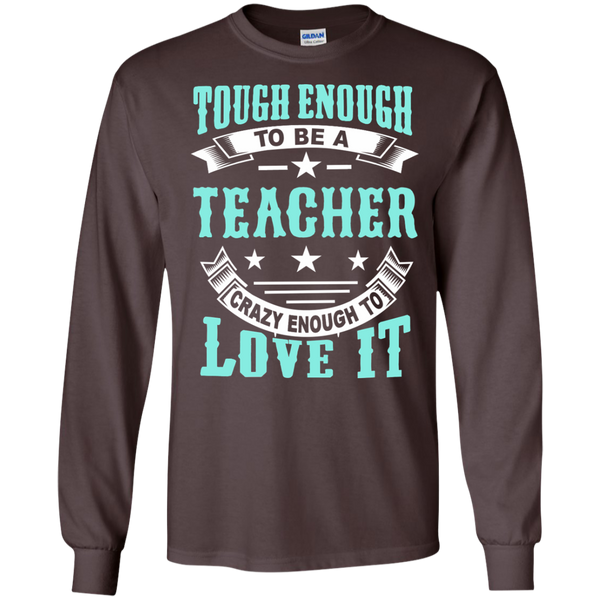 Tough Enough to be a Teacher Crazy Enough to Love It LS Ultra Cotton Tshirt - TeachersLoungeShop - 4