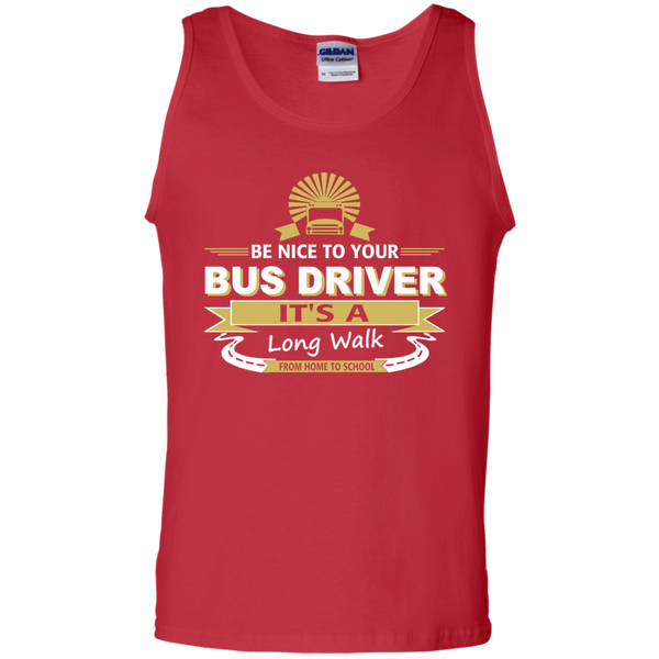 Be Nice to Your Bus Driver It's a Long Walk From Home to School 100% Cotton Tank Top - TeachersLoungeShop - 3